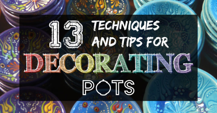 13 pottery decorating techniques and tips