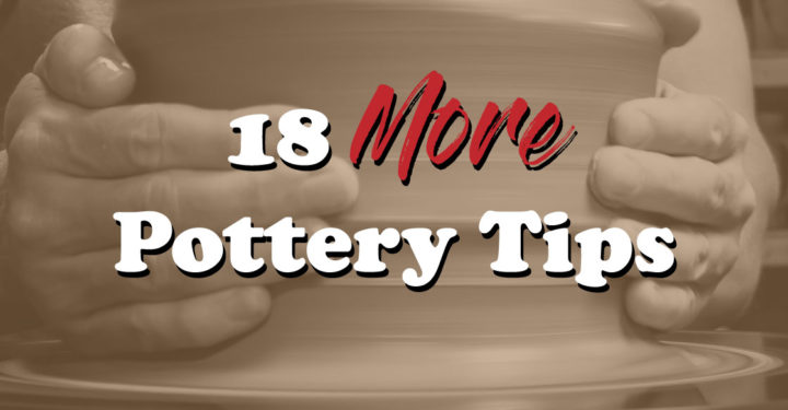 18 more pottery tips