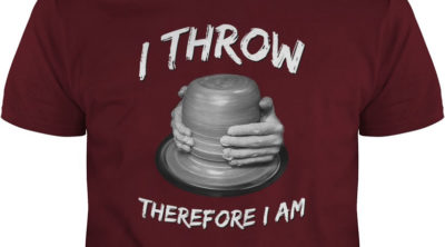 I throw, therefore I am (pottery shirt)